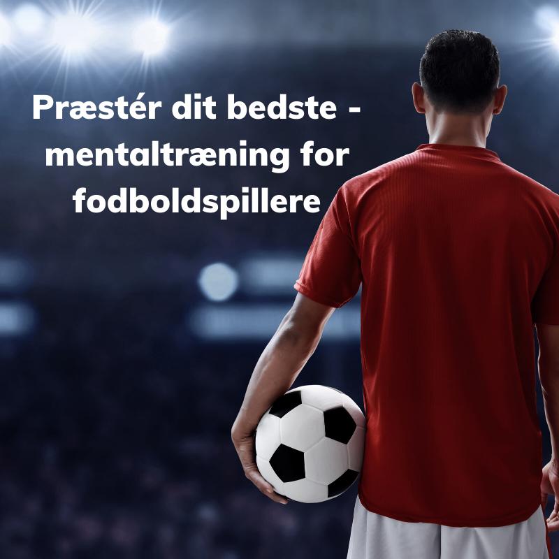 Præstér dit bedste - mentaltræning for fodboldspillere - cover